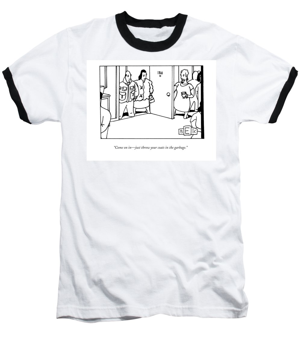 Dinner Parties Baseball T-Shirt featuring the drawing Come On In - Just Throw Your Coats In The Garbage by Bruce Eric Kaplan
