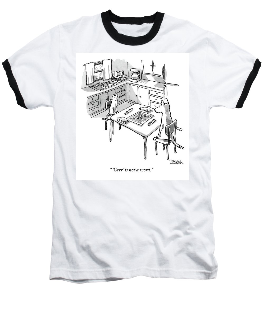 'grrr' Is Not A Word. Baseball T-Shirt featuring the drawing A Cat And Dog Play Scrabble In A Kitchen. 'grrr' by Shannon Wheeler