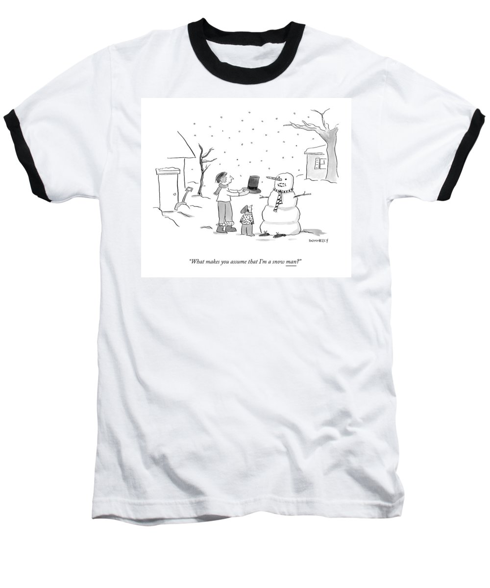 what Makes You Assume That I'm A Snow Man? Snowman Baseball T-Shirt featuring the drawing A Snowman Confronts A Mother by Liza Donnelly