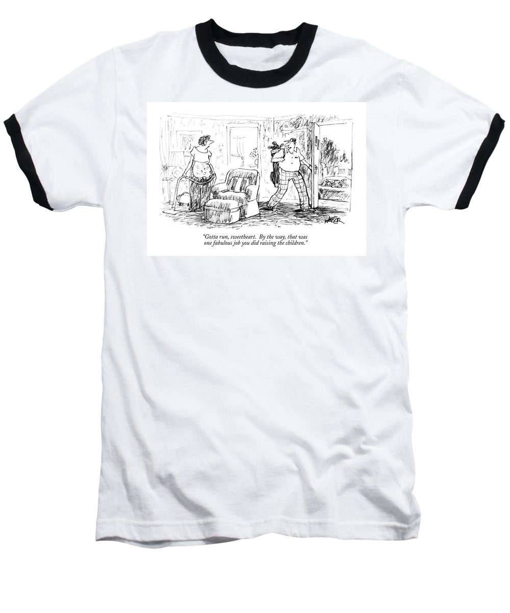 Deadbeat Dads Baseball T-Shirt featuring the drawing Gotta Run, Sweetheart. By The Way, That Was One by Robert Weber