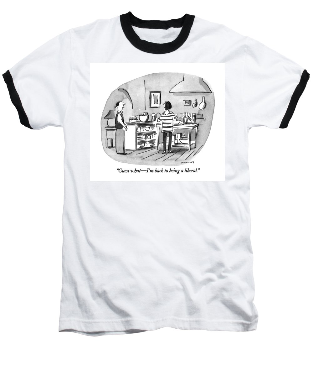 0   Young Husband To Wife In Kitchen. Relationships Baseball T-Shirt featuring the drawing Guess What - I'm Back To Being A Liberal by Liza Donnelly