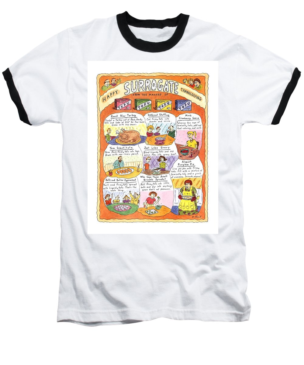 Happy Surrogate Thanksgiving  Title: Happy Surrogate Thanksgiving. Full Page Color Spread Of Recipies For Tofu Versions Of Thanksgiving Dishes Using Four Different Kinds Of Tofu Baseball T-Shirt featuring the drawing Happy Surrogate Thanksgiving by Roz Chast