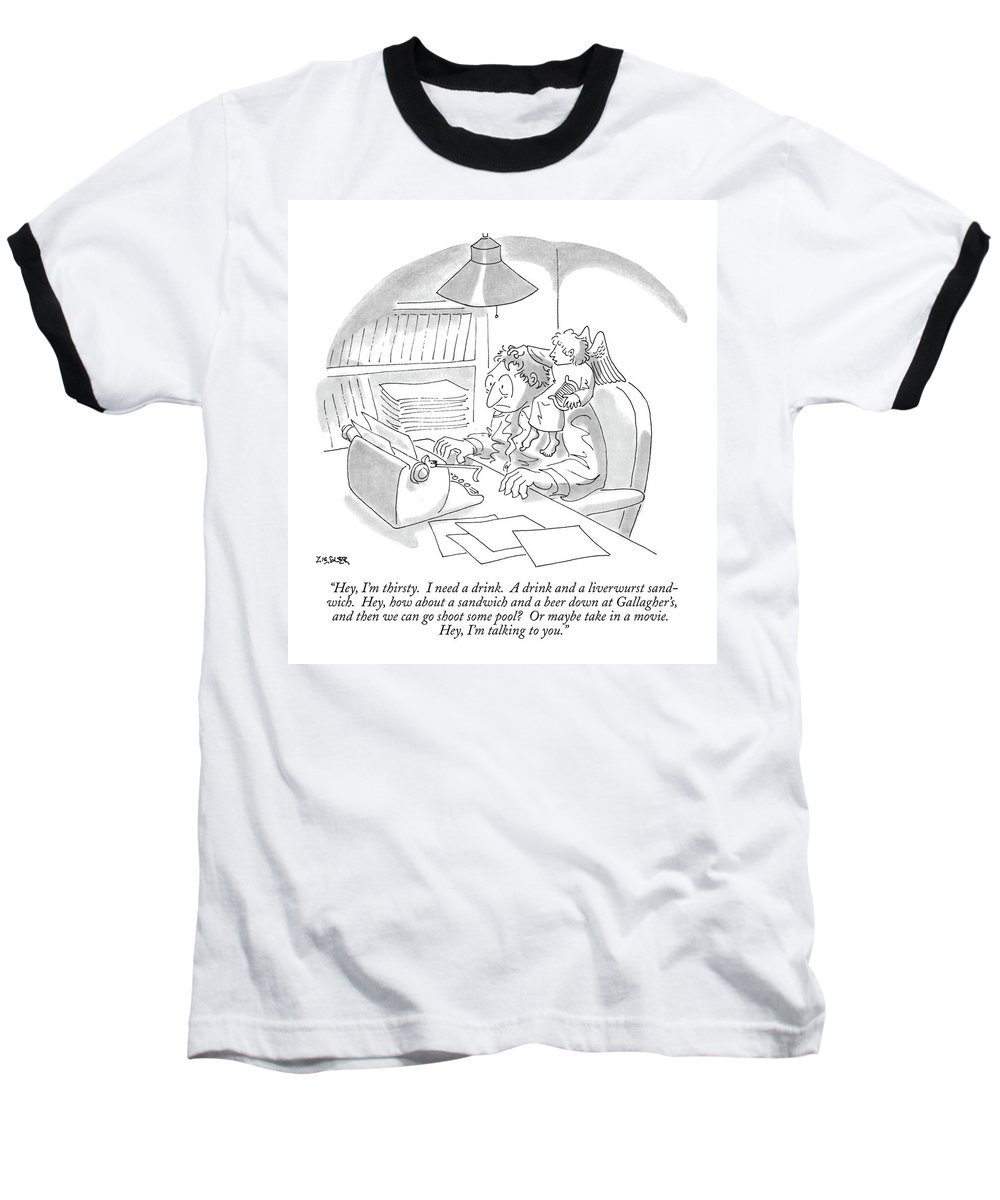 (a Muse Speaks To A Man At His Typewriter As He Sits On The Man's Shoulder.) Writing Baseball T-Shirt featuring the drawing Hey, I'm Thirsty. I Need A Drink. A Drink by Jack Ziegler