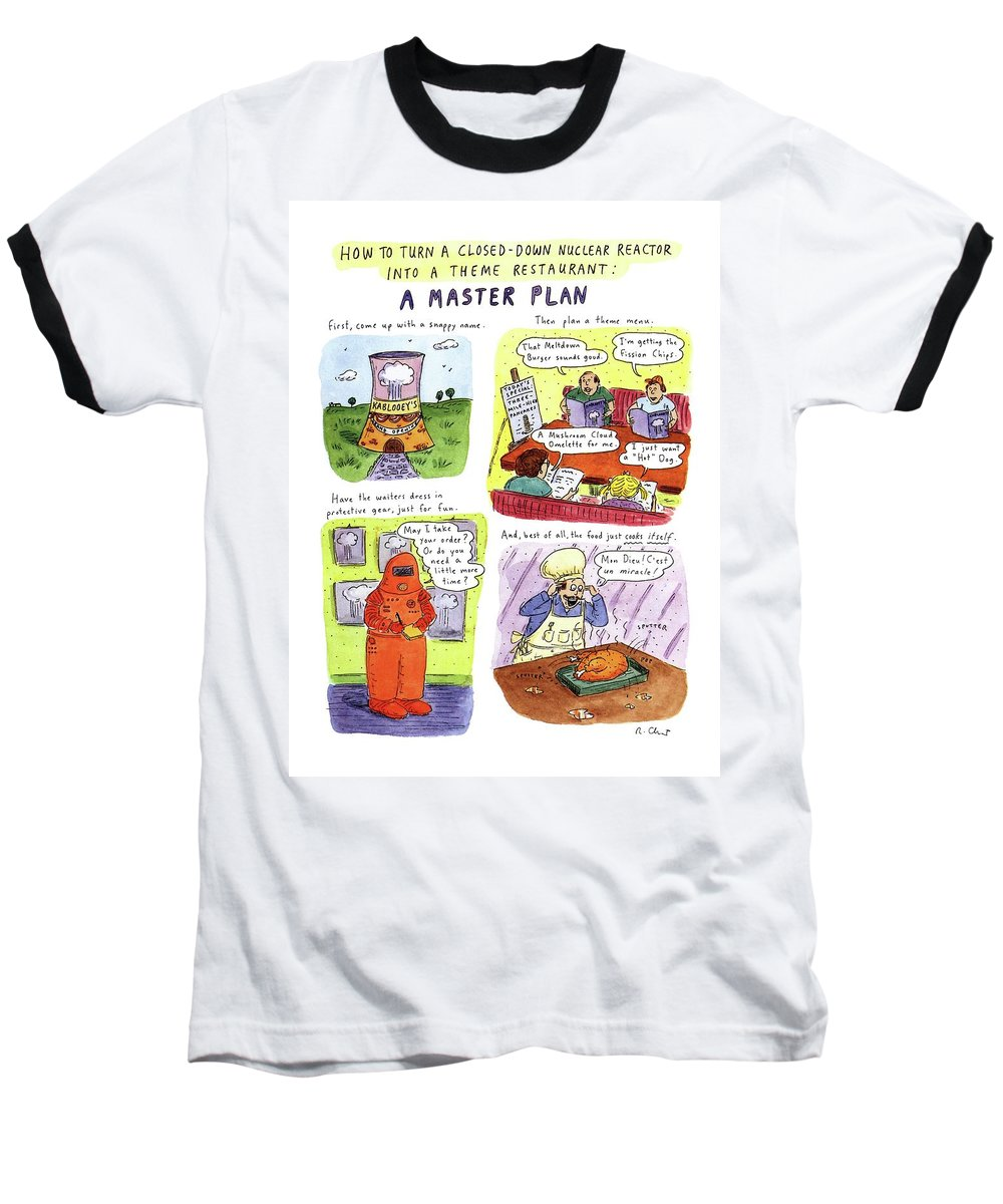 No Caption Title: How To Turn A Closed-down Nuclear Reactor Into A Theme Restaurant: A Master Plan. Full-page Color Spread Of Four Illustrations Which Show A Nuclear Reactor Theme Restaurant Named It Has A Theme Menu Baseball T-Shirt featuring the drawing How To Turn A Closed-down Nuclear Reactor by Roz Chast
