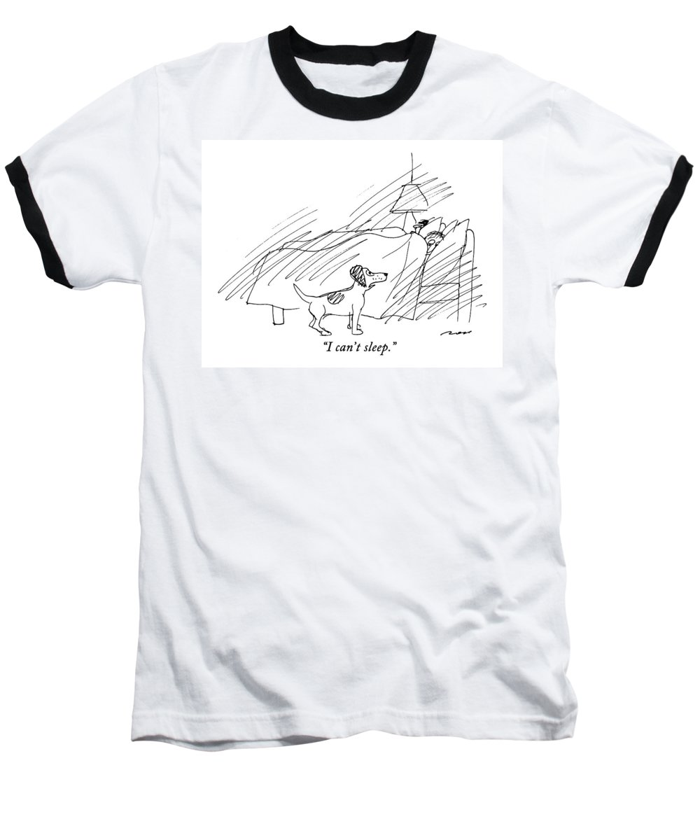 (dog Says To Man In Bed) Animals Baseball T-Shirt featuring the drawing I Can't Sleep by Al Ross