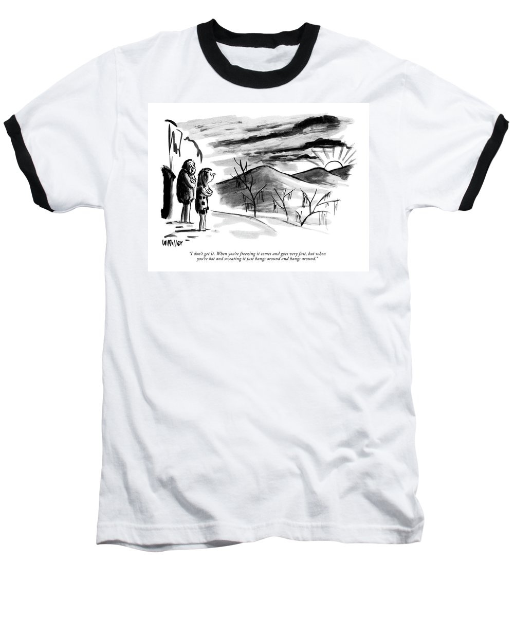 67882  (cave Man Type To Wife. Sun Is Going Down.) Stone Age Nature Seasons Environment Problems Winter Summer  Artkey 67882 Baseball T-Shirt featuring the drawing I Don't Get It. When You're Freezing It Comes by Warren Miller