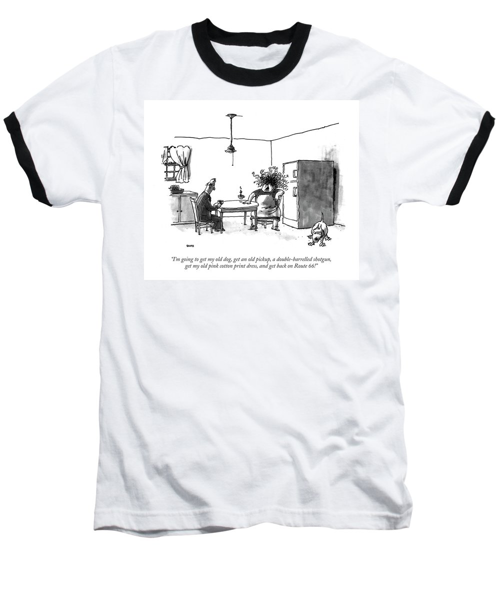 Haggard Wife To Husband In The Kitchen.  Relationships Baseball T-Shirt featuring the drawing I'm Going To Get My Old Dog by George Booth