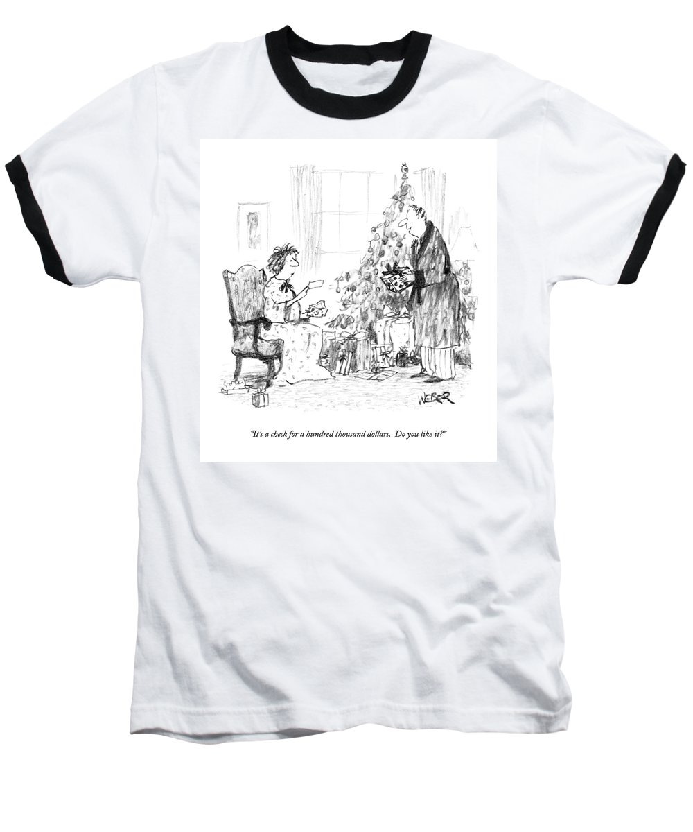 Hall 12/25 Baseball T-Shirt featuring the drawing It's A Check For A Hundred Thousand Dollars by Robert Weber