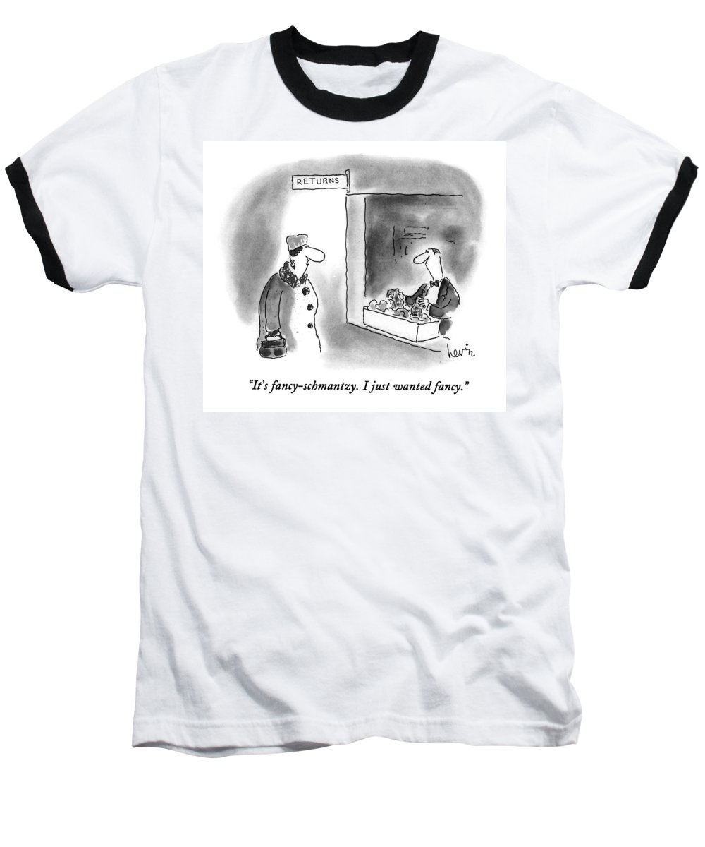 (woman Talking To Man In Department) Consumerism Baseball T-Shirt featuring the drawing It's Fancy-schmantzy. I Just Wanted Fancy by Arnie Levin