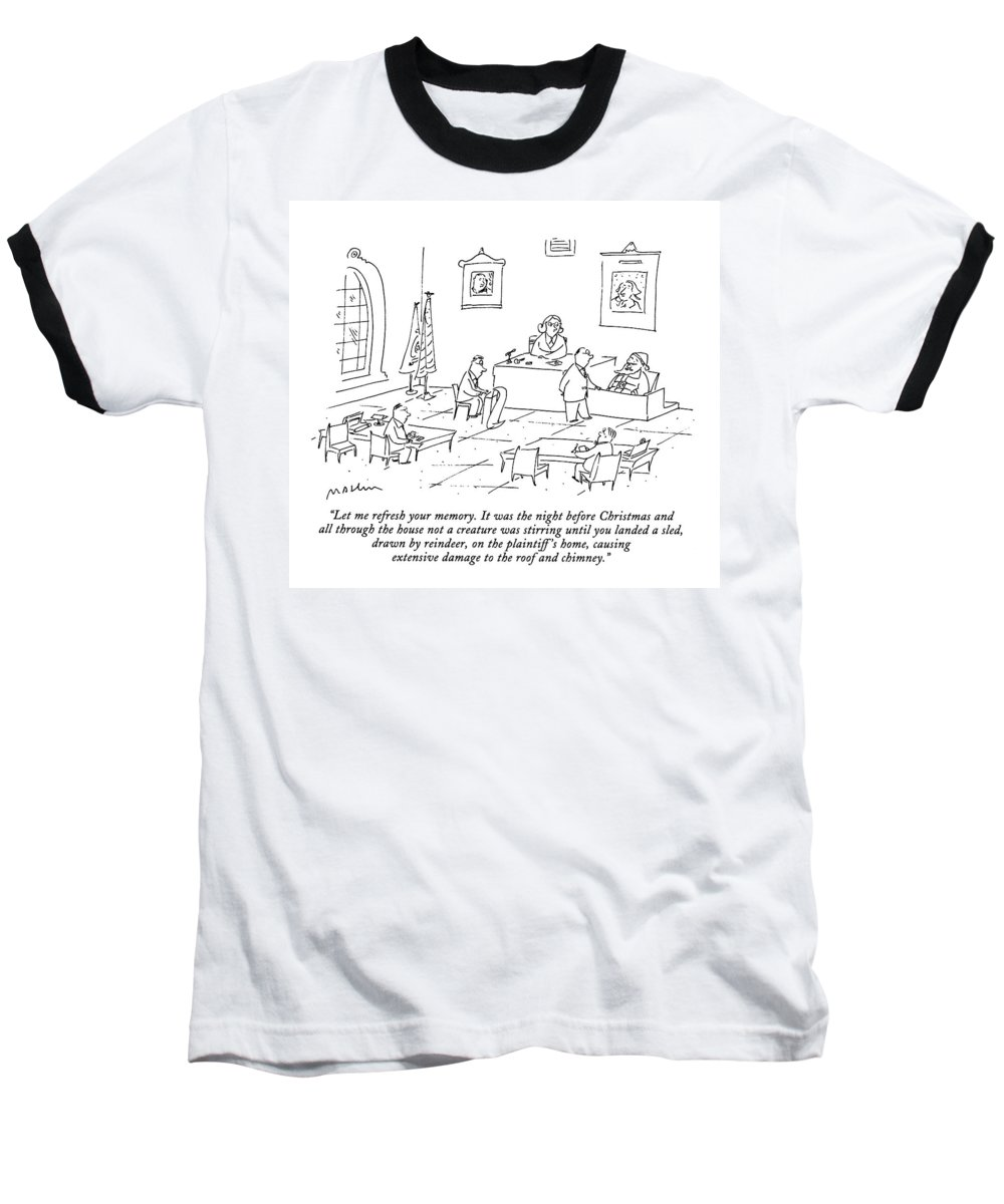 (lawyer In Courtroom Cross Examines Santa Claus On The Witness Stand) Holidays Baseball T-Shirt featuring the drawing Let Me Refresh Your Memory. It Was The Night by Michael Maslin