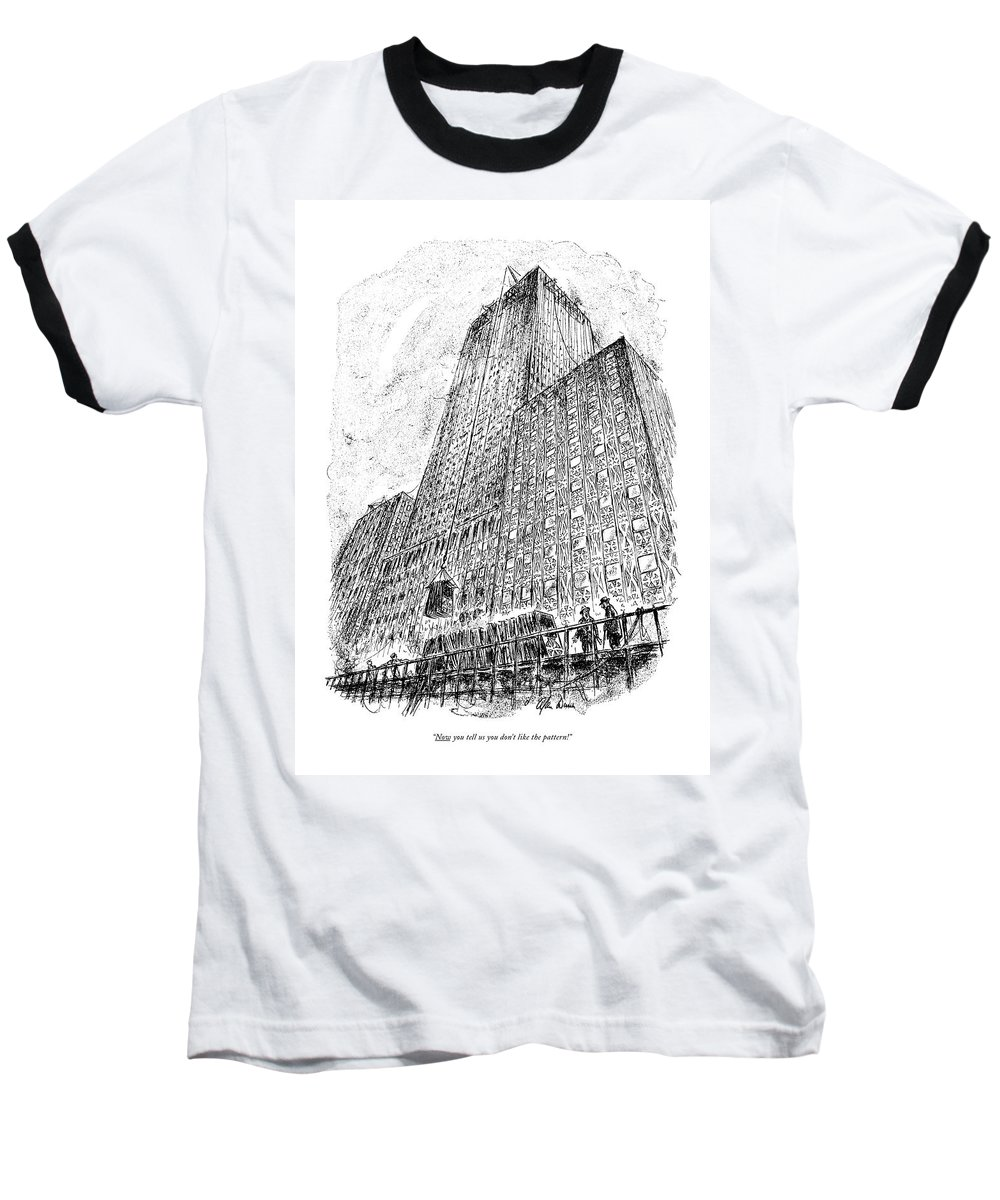 Workman Referring To The Outside Pattern Of A Huge Building. Regional Urban New York City Nyc Manhattan Rockefeller Center Midtown Skyscraper Skyscrapers Office Buildings Architect Architecture Construction Contractor Facade Problems Patterns Appearances Style Skyline  Cc 67983 Adu Alan Dunn Artkey 67983 Baseball T-Shirt featuring the drawing Now You Tell Us You Don't Like The Pattern! by Alan Dunn