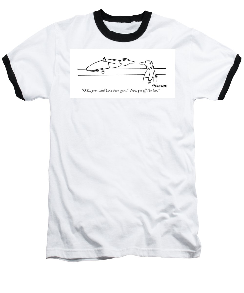 Olympic Games Baseball T-Shirt featuring the drawing O.k., You Could Have Been Great. Now Get by Charles Barsotti