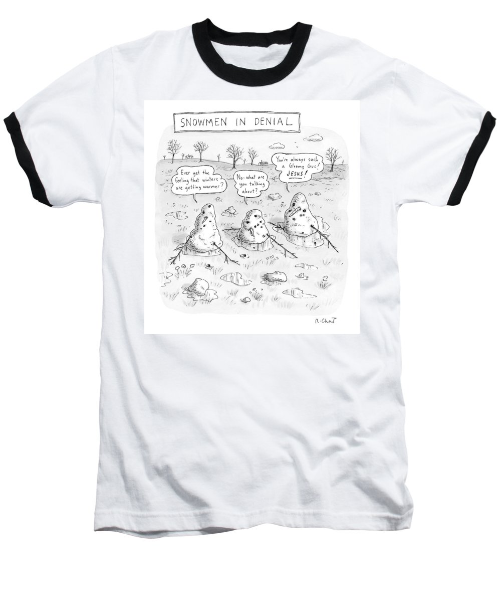 #condenastnewyorkercartoon Baseball T-Shirt featuring the drawing Three Melting Snowmen Are In Denial by Roz Chast