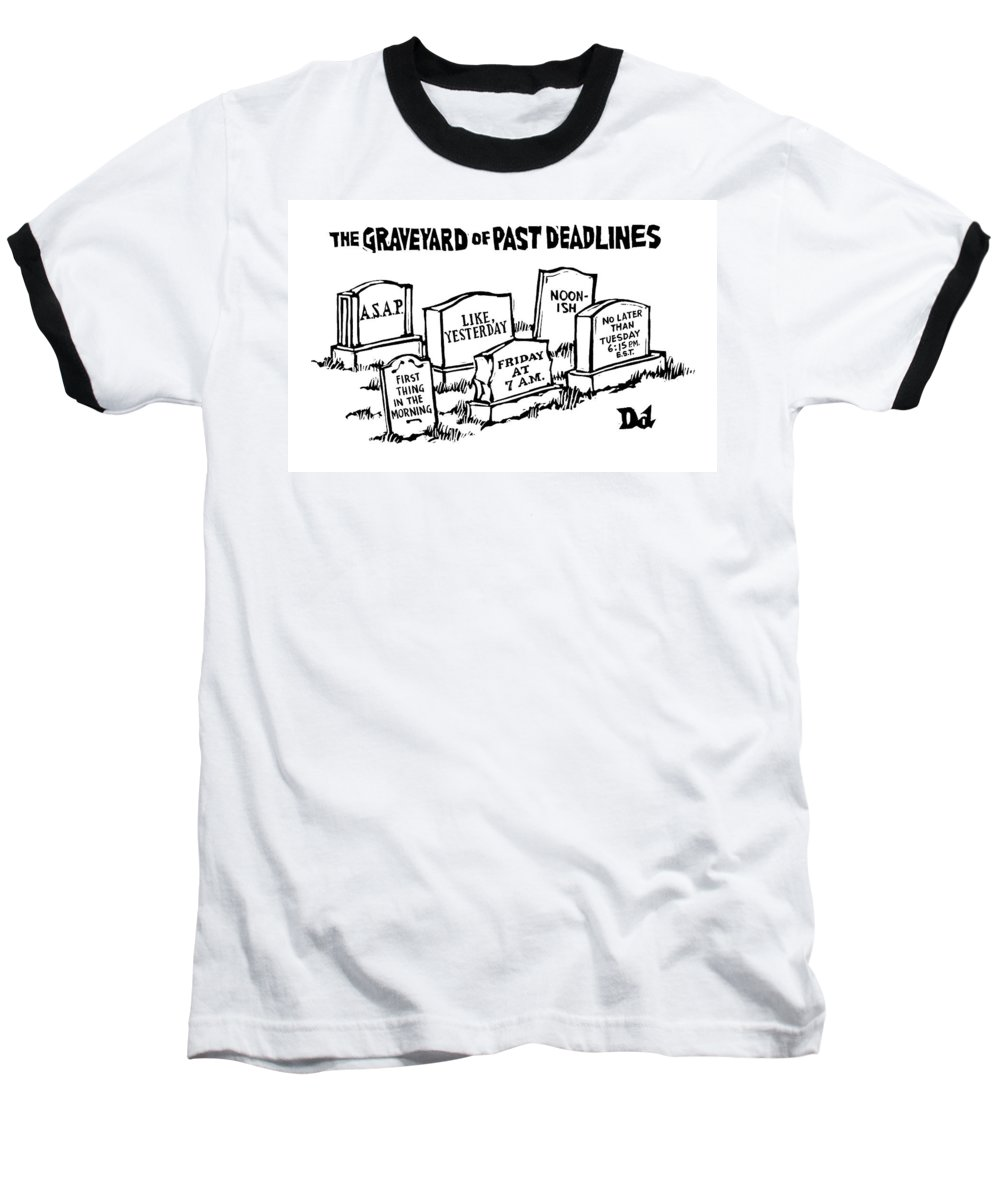 Noon-ish Baseball T-Shirt featuring the drawing Title: Graveyard Of Past Deadlines. A Graveyard by Drew Dernavich