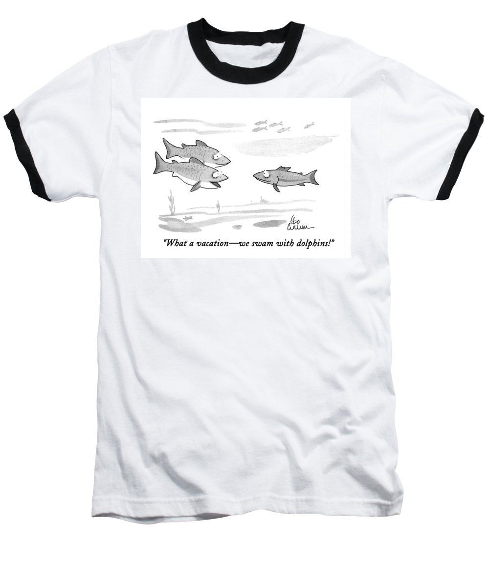 (one Fish Baseball T-Shirt featuring the drawing What A Vacation - We Swam With Dolphins! by Leo Cullum