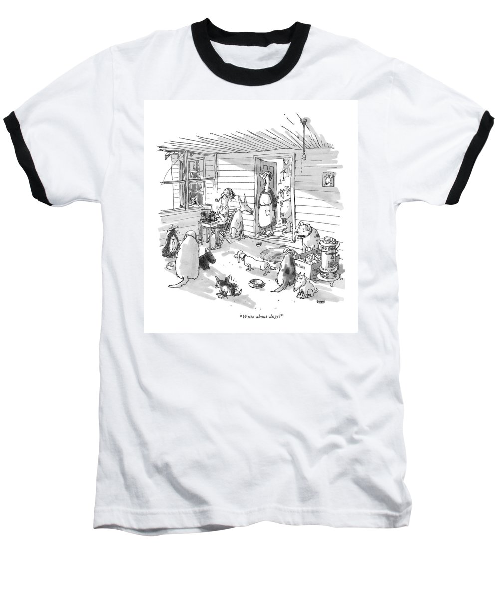 (woman To Man At Typewriter In A Dumpy House Filled With Dogs.) Writers Baseball T-Shirt featuring the drawing Write About Dogs! by George Booth