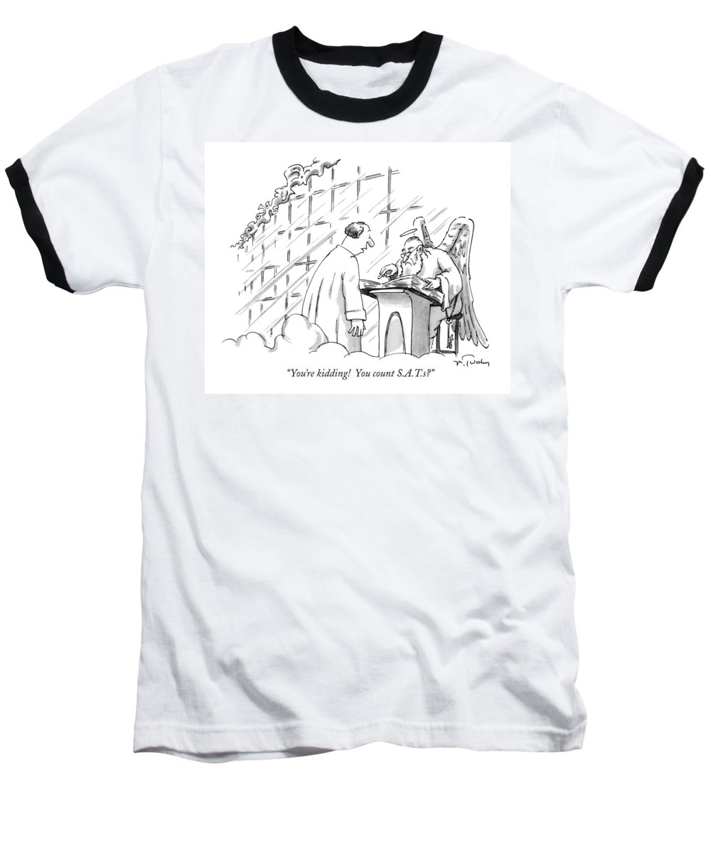 (man Says To St. Peter At Gate Of Heaven.) Sat Education Baseball T-Shirt featuring the drawing You're Kidding! You Count S.a.t.s? by Mike Twohy