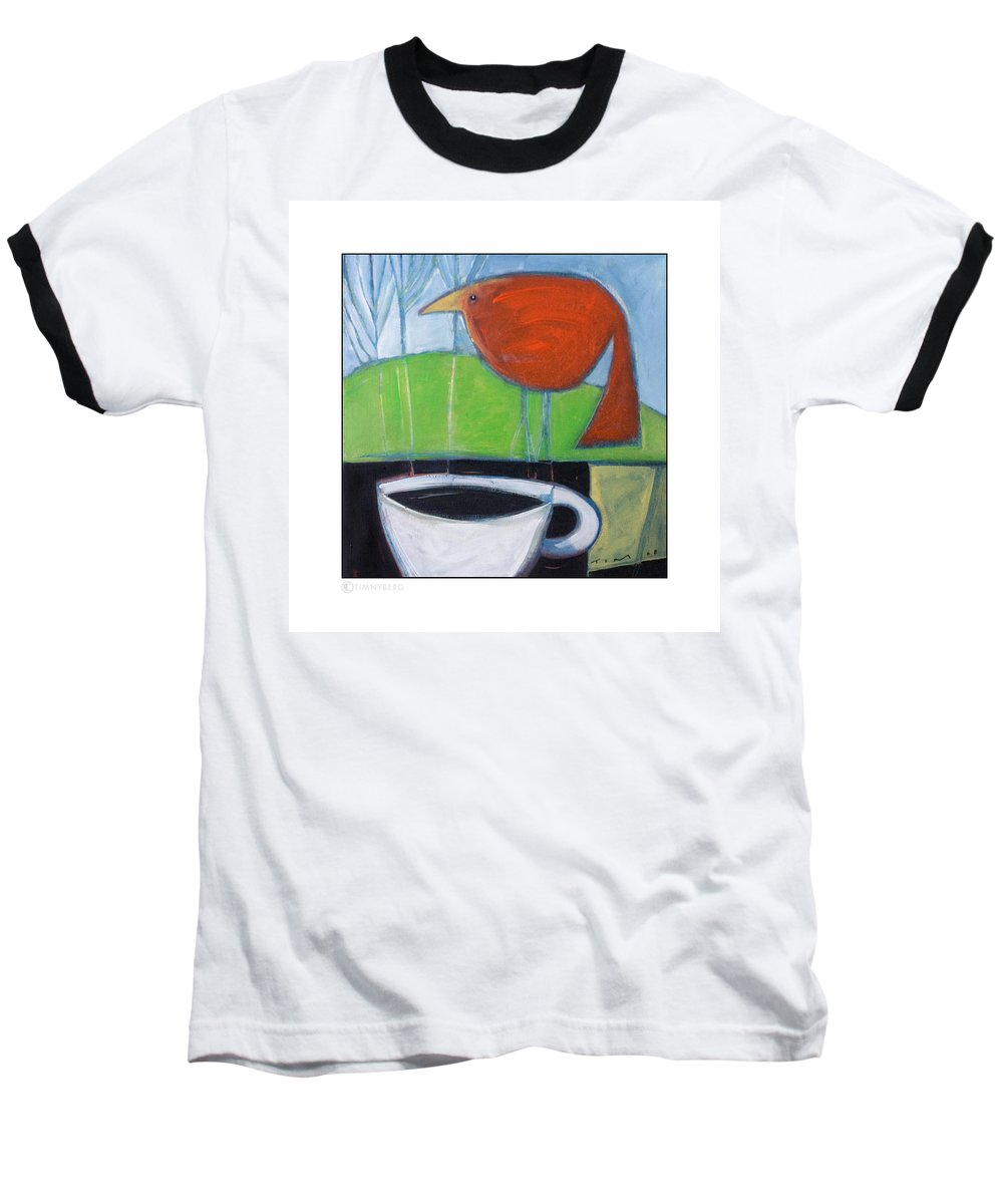 Bird Baseball T-Shirt featuring the painting Coffee With Red Bird by Tim Nyberg