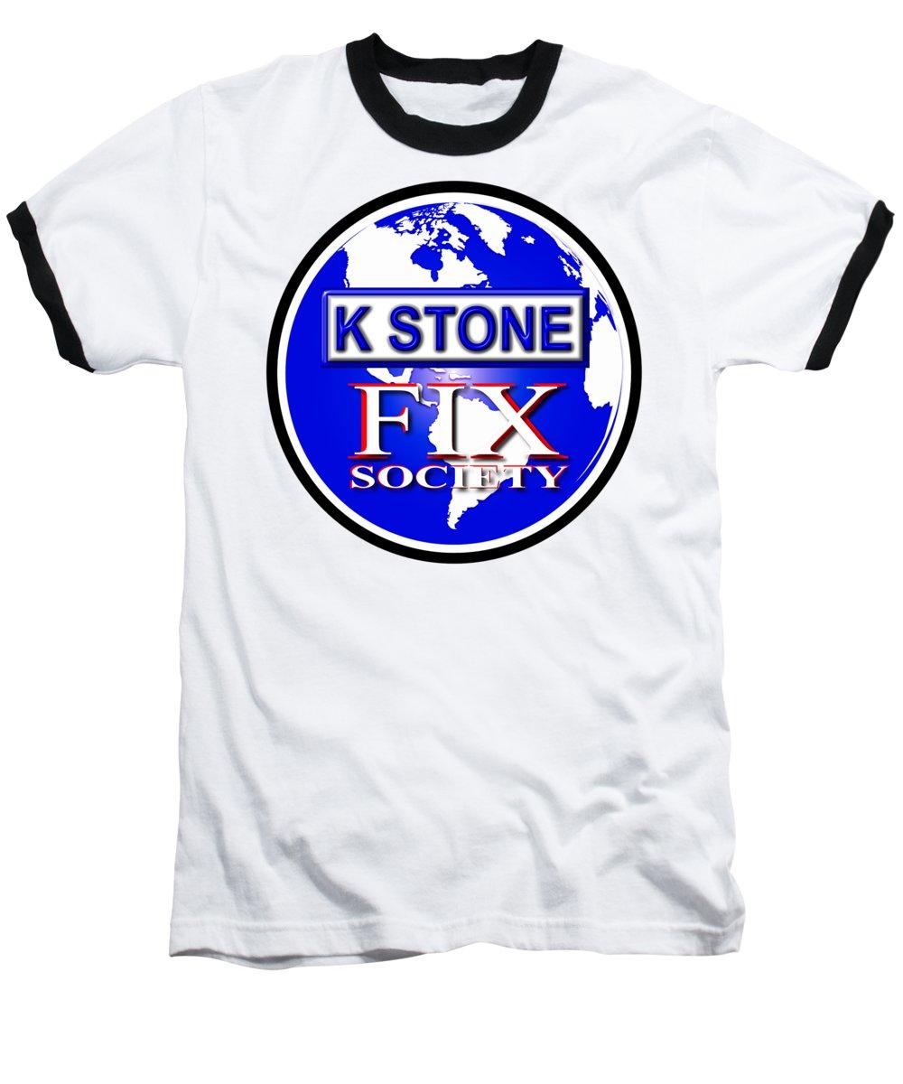 K Stone Baseball T-Shirt featuring the digital art Fix Society by K STONE UK Music Producer