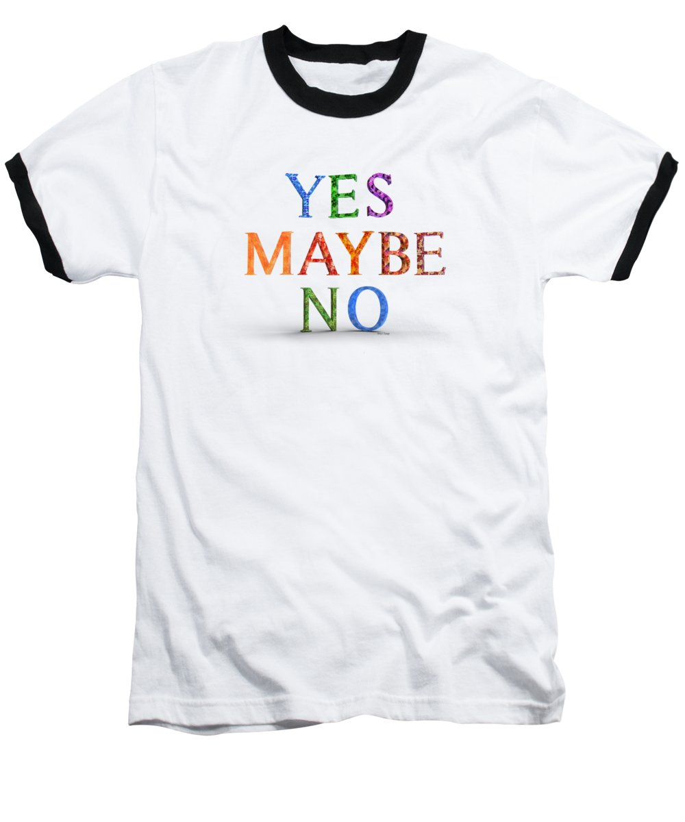 Yes Baseball T-Shirt featuring the digital art Yes Maybe No by Betsy Knapp