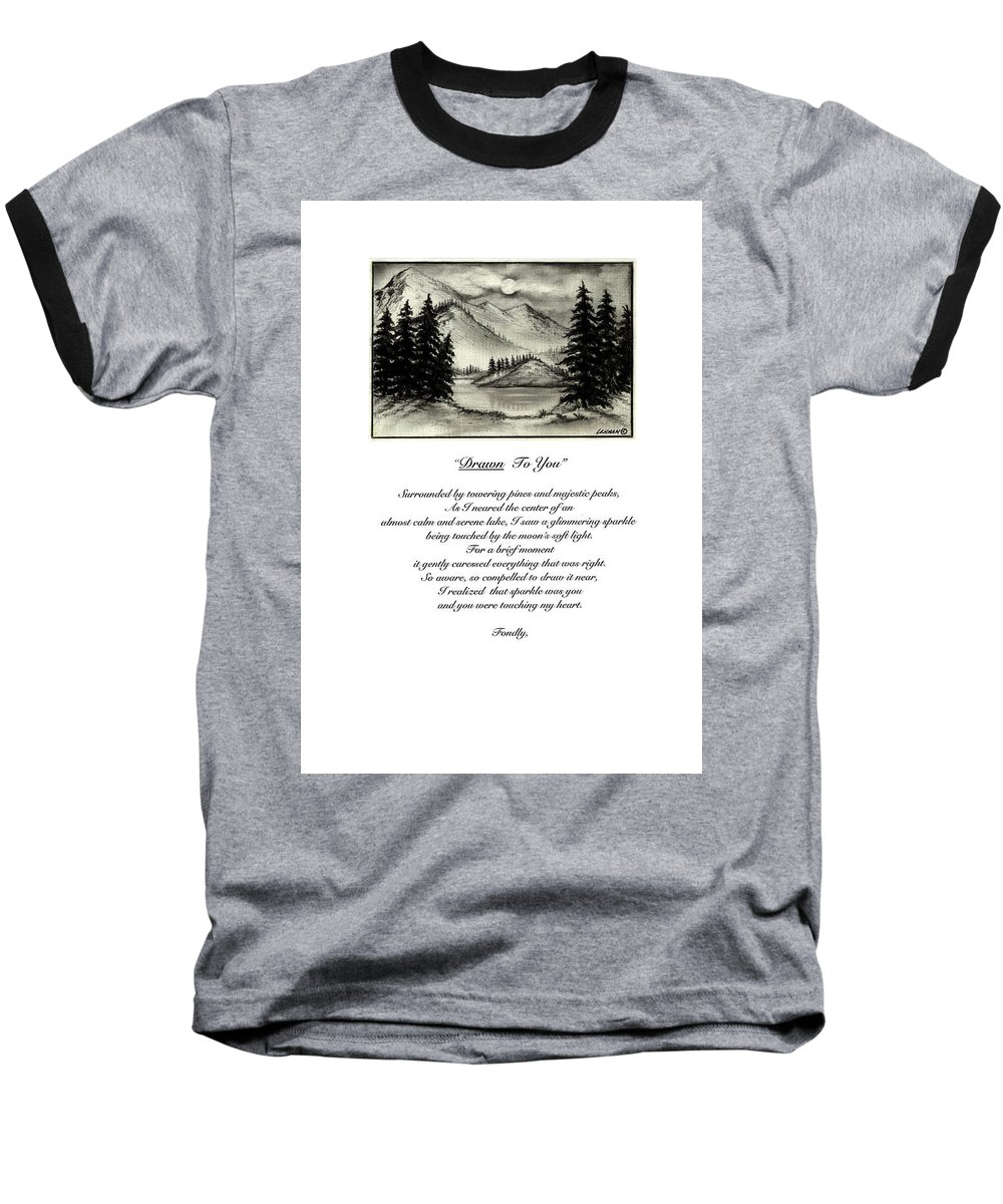 Romantic Poem And Drawing Baseball T-Shirt featuring the drawing Drawn To You by Larry Lehman