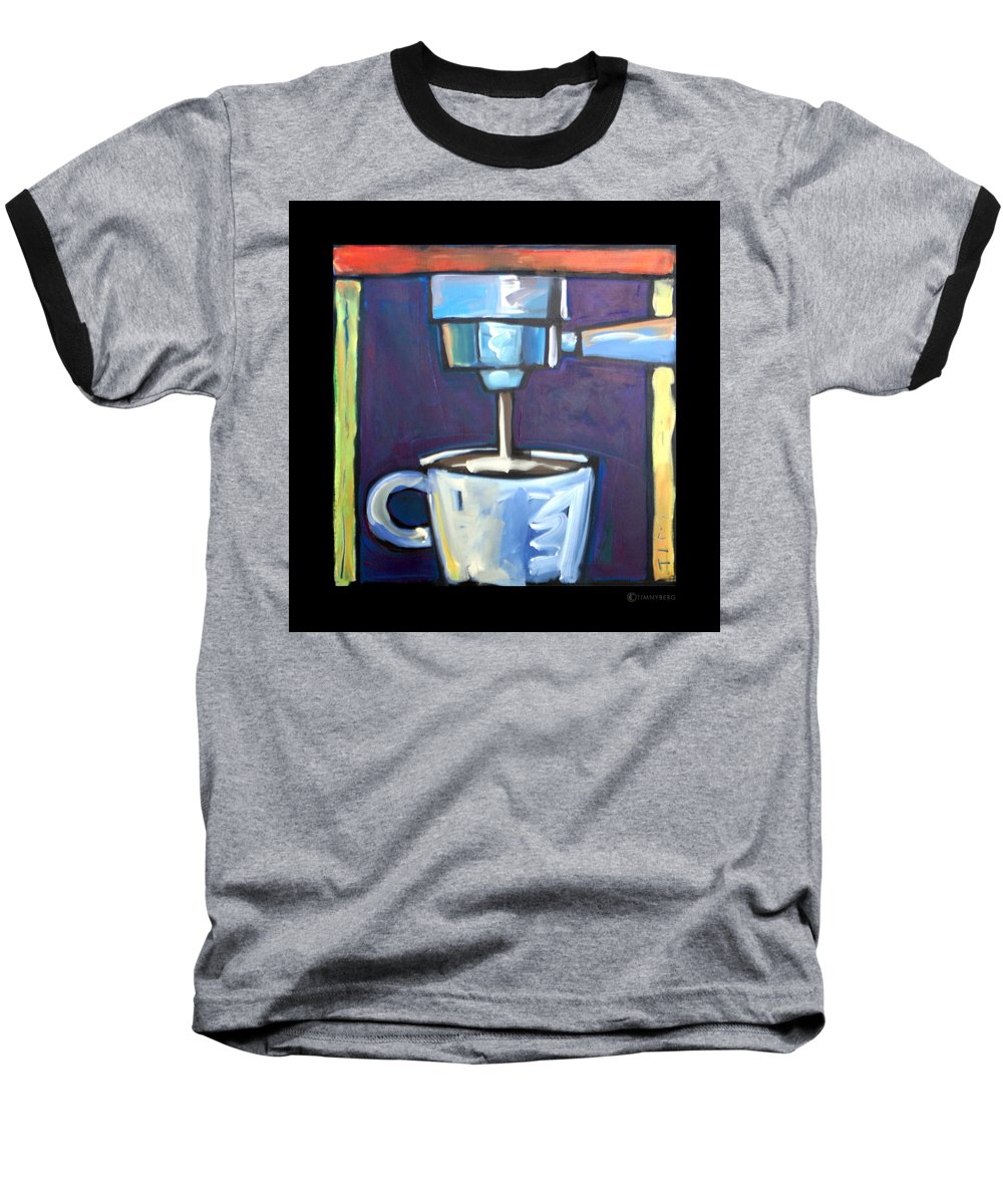 Coffee Baseball T-Shirt featuring the painting Pulling A Shot by Tim Nyberg