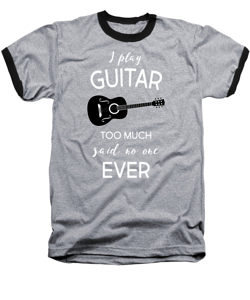 Guitar Baseball T-Shirt featuring the digital art Guitar I Play Guitar Too Much Said No One Ever by Kaylin Watchorn
