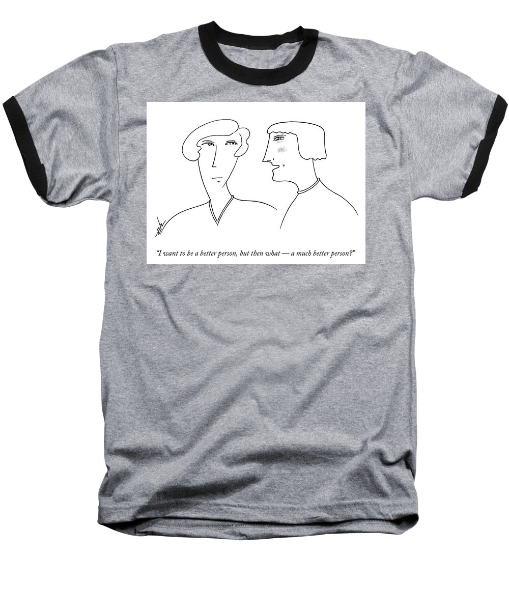 """""""i Want To Be A Better Person Baseball T-Shirt featuring the drawing I Want To Be A Better Person by Erik Hilgerdt"""