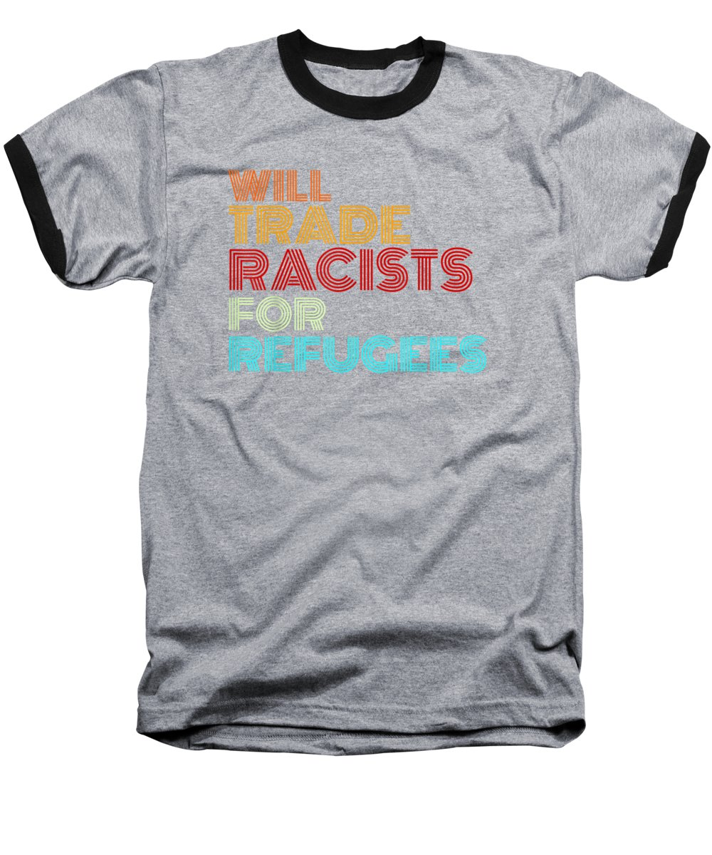 men's Novelty T-shirts Baseball T-Shirt featuring the digital art Will Trade Racists For Refugees T-shirt Political Shirt by Unique Tees
