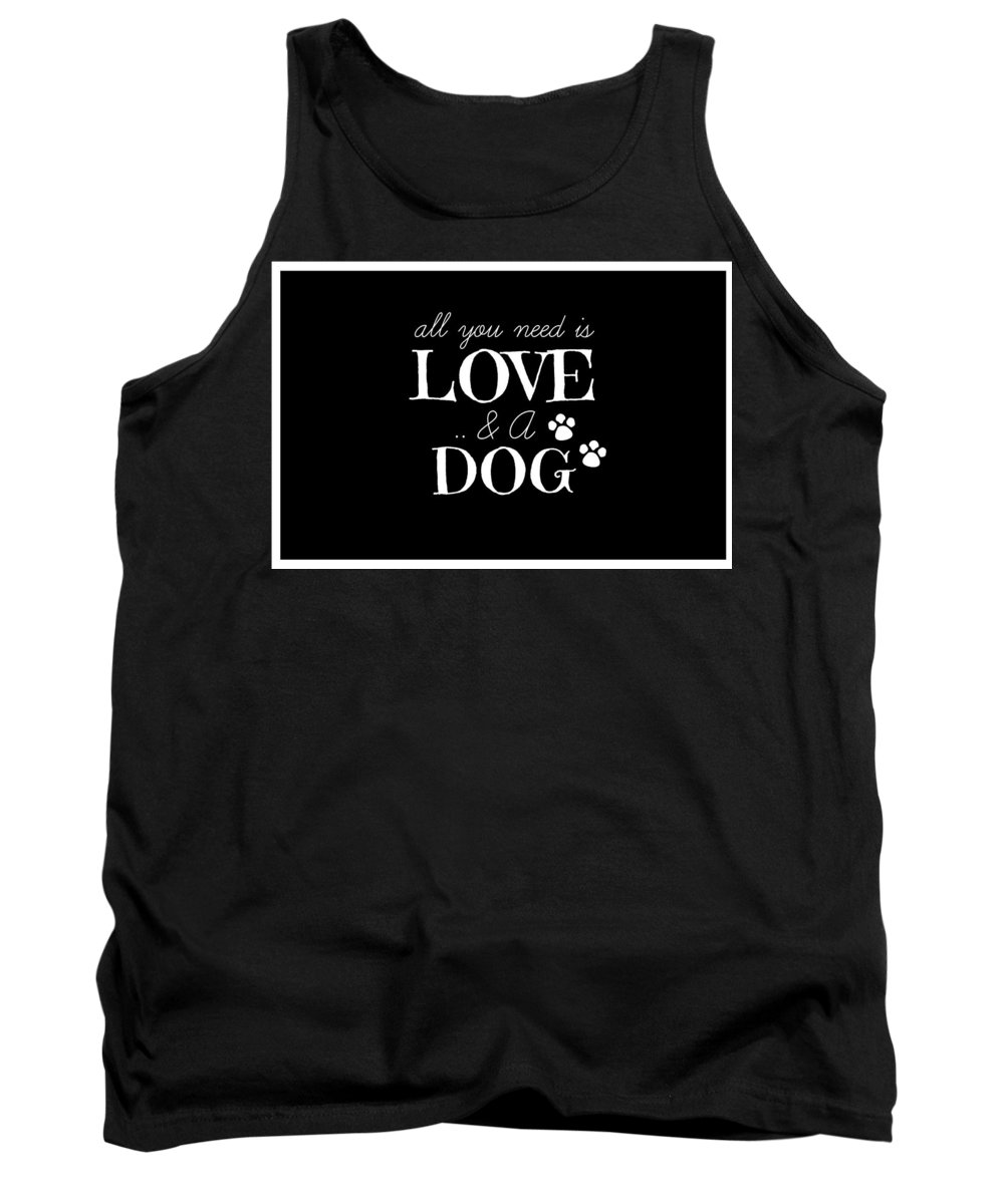 All You Need Is Love And A Dog Tank Top featuring the digital art All You Need Is Love And A Dog by Chastity Hoff
