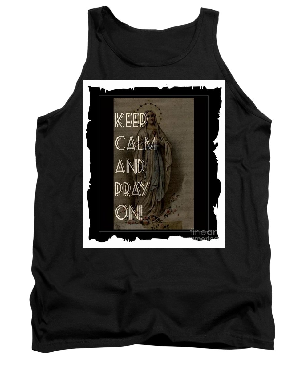 Keep Calm And Pray On With Mary Tank Top featuring the photograph Keep Calm And Pray On With Mary by Barbara Griffin