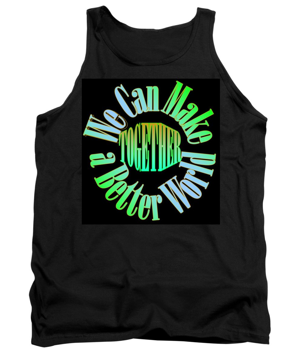 Unity Tank Top featuring the digital art We Can Make A Better World by Pharris Art