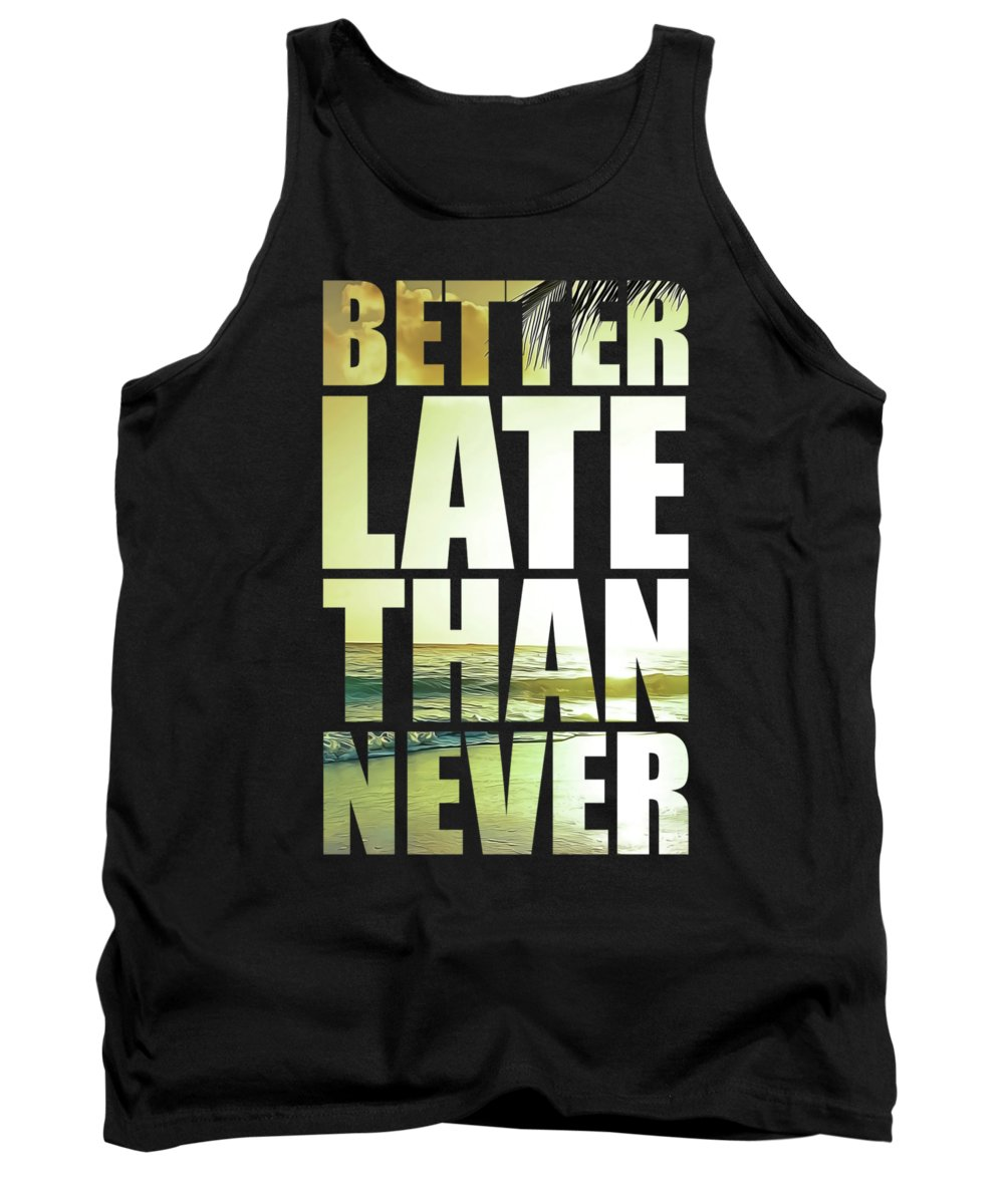 Better Late Than Never Tank Top featuring the mixed media Better Late Than Never by Silva Lara