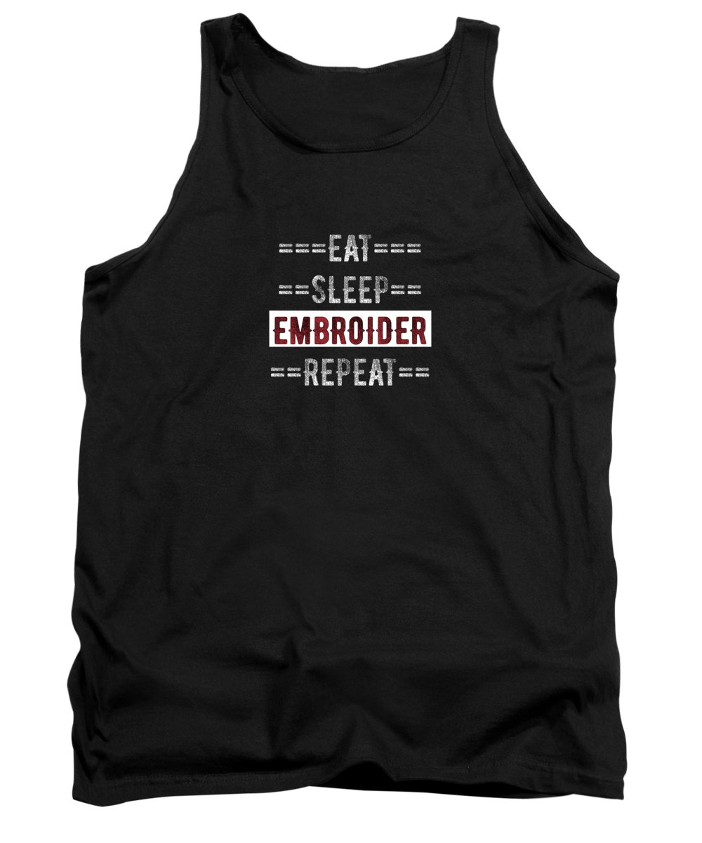 Arts-crafts Tank Top featuring the digital art Embroider Hobby Gift Eat Sleep Repeat For Embroidery Crafters by Mike G