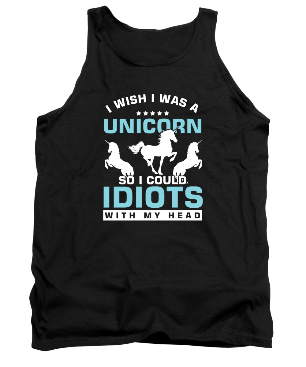 Sarcastic Statements Tank Top featuring the digital art I Wish I Was A Unicorn Funny Sarcastic Sarcast Sarcasm Humor Gift by Thomas Larch
