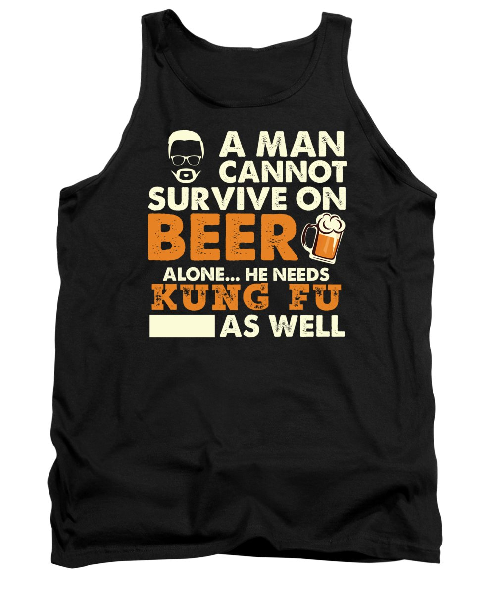 Beer Tank Top featuring the photograph Man Cannot Survive On Beer Alone He Needs Kung Fu As Well by Orange Pieces