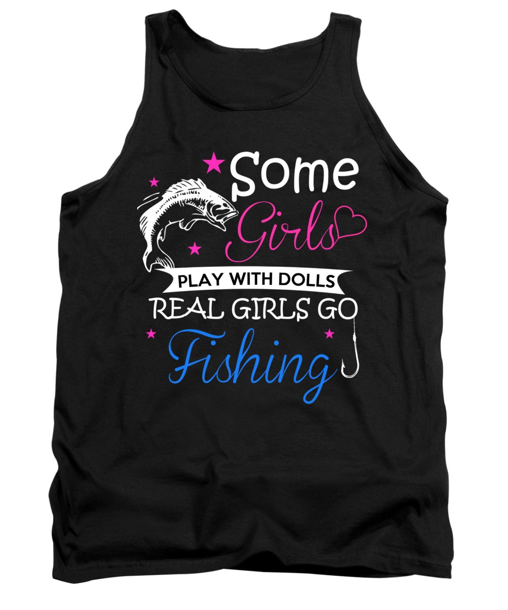 Fishing Lure Tank Top featuring the digital art Some Girls Play With Dolls Real Girls Go Fishing by Passion Loft