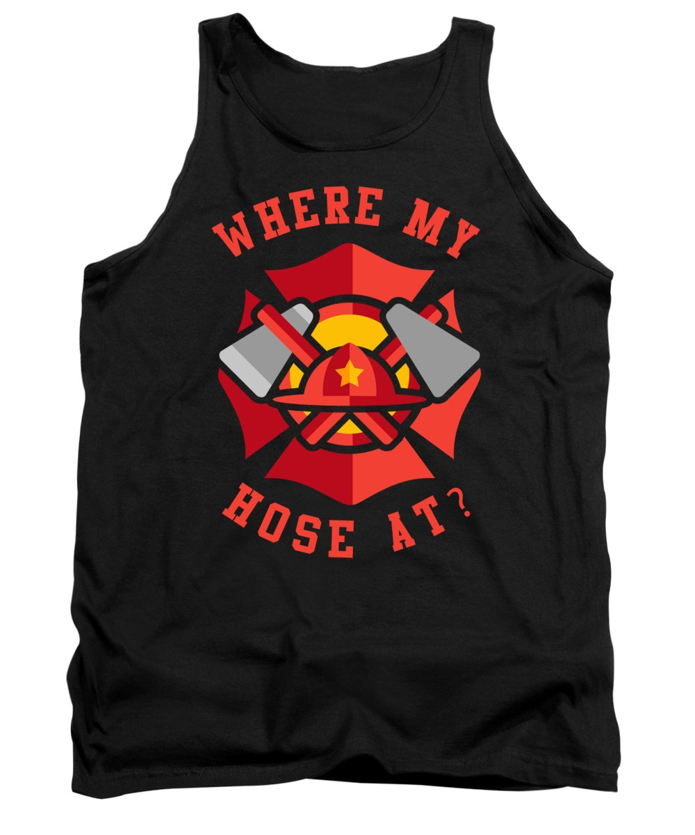 Cool Tank Top featuring the digital art Where My Hose At Funny Fireman by Flippin Sweet Gear