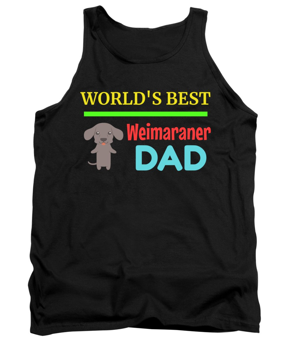 Cute-dog-dad Tank Top featuring the digital art Worlds Best Weimaraner Dad by DogBoo