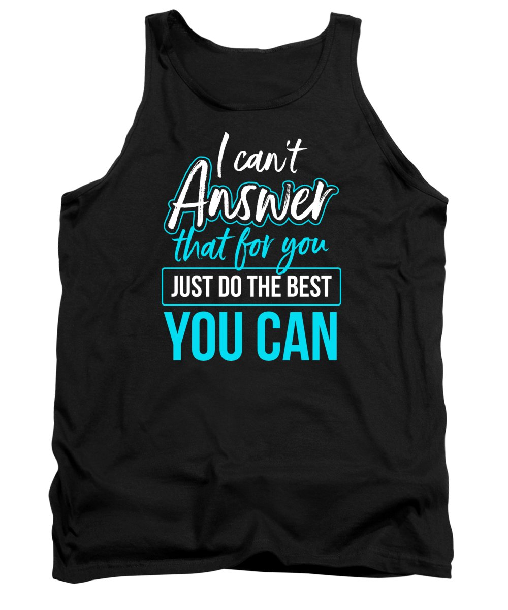 Sarcasm Tank Top featuring the digital art Cant Answer That Funny Sarcasm Sarcastic Gift Idea by Haselshirt
