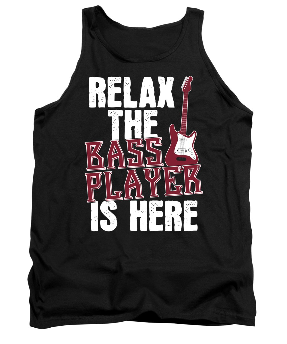 Music Tank Top featuring the digital art Funny Bassist Gift Relax The Bass Player Is Here by J M