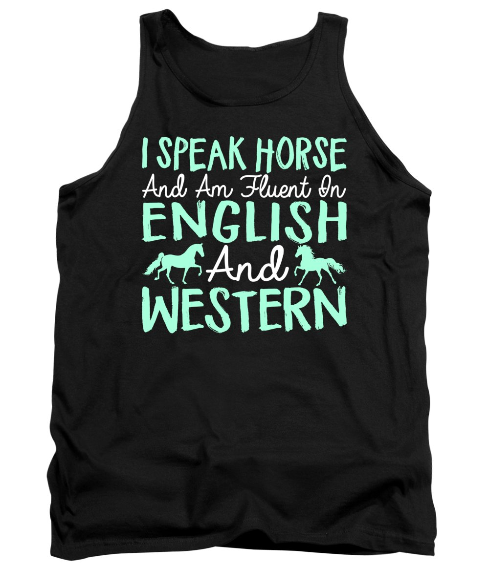 Western Tank Top featuring the digital art I Speak Horse and Am Fluent in English and Western by Jacob Zelazny