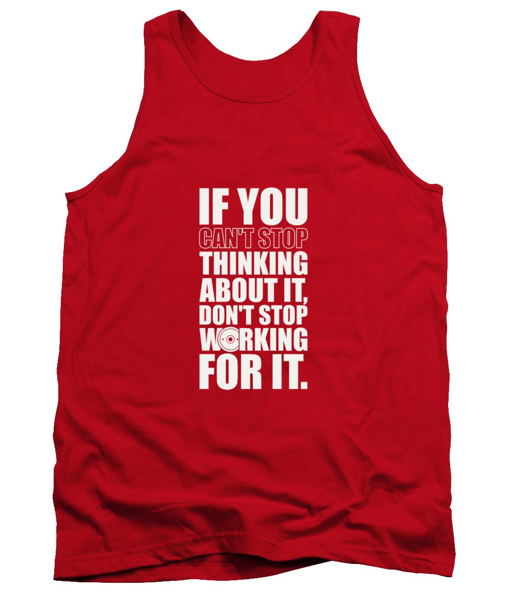 Gym Tank Top featuring the digital art If You Cant Stop Thinking About It, Dont Stop Working For It. Gym Motivational Quotes Poster by Lab No 4