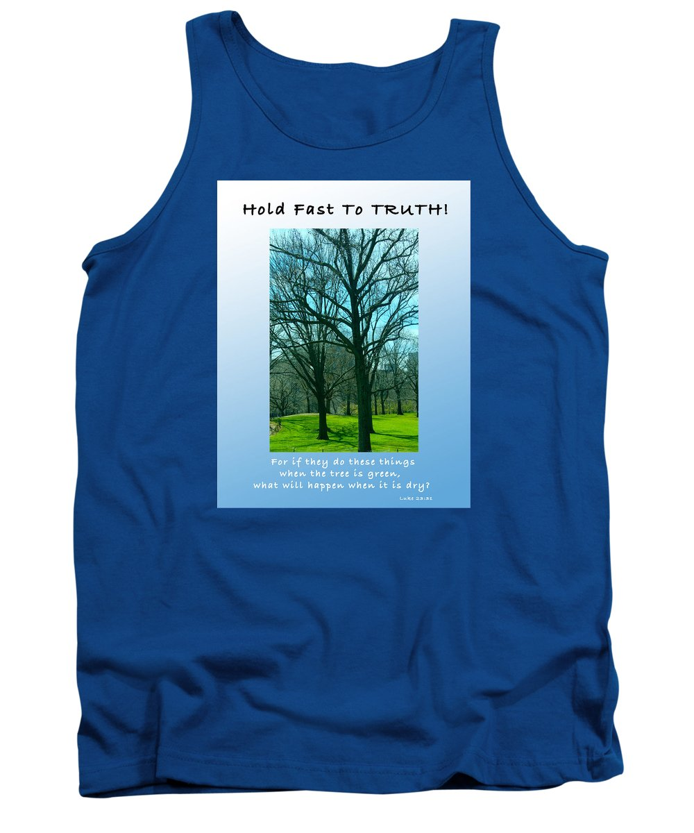 Luke 23 Verse 31 Tank Top featuring the photograph Hold Fast To Truth by Terry Wallace