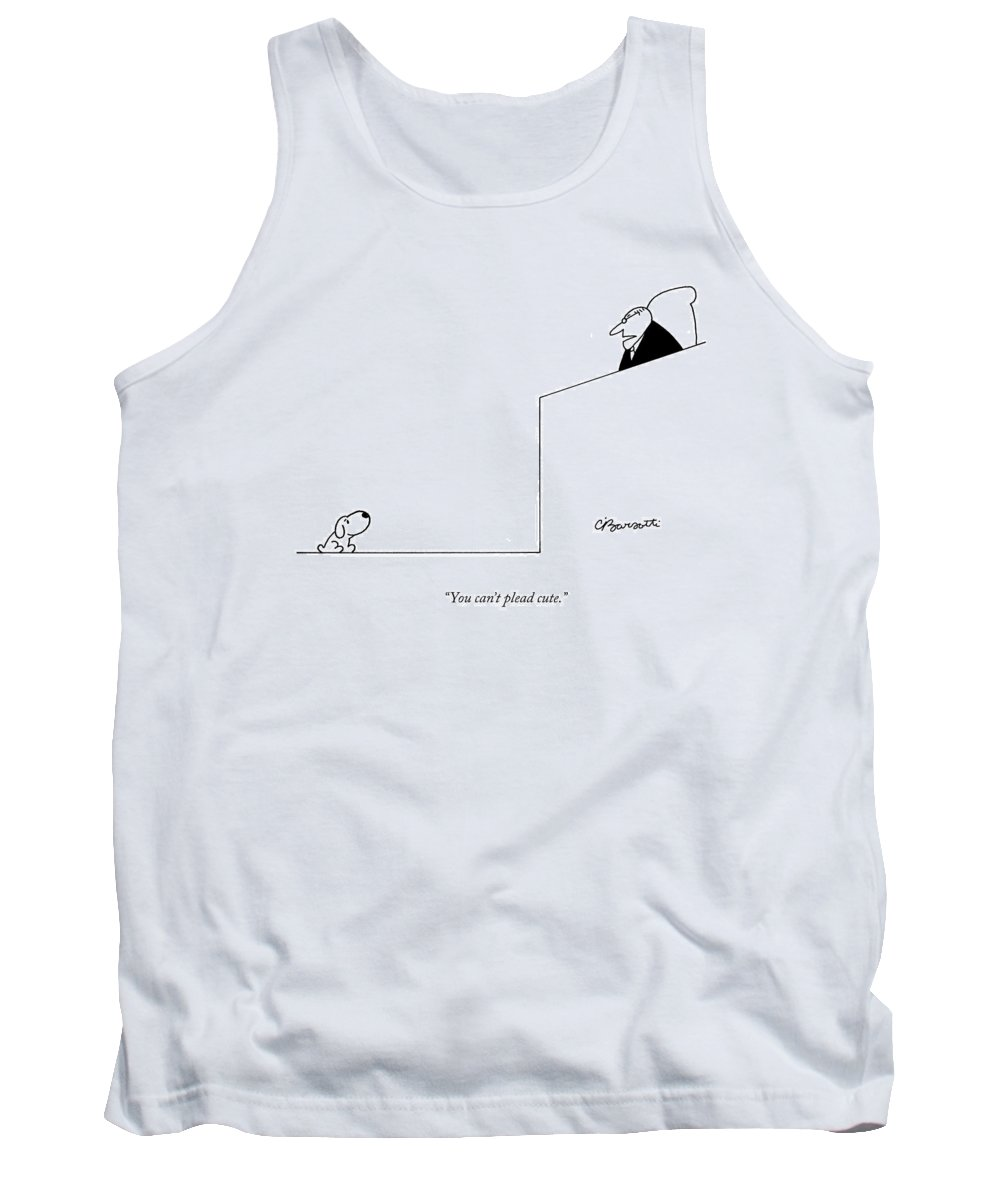 Dogs Tank Top featuring the drawing You Can't Plead Cute by Charles Barsotti