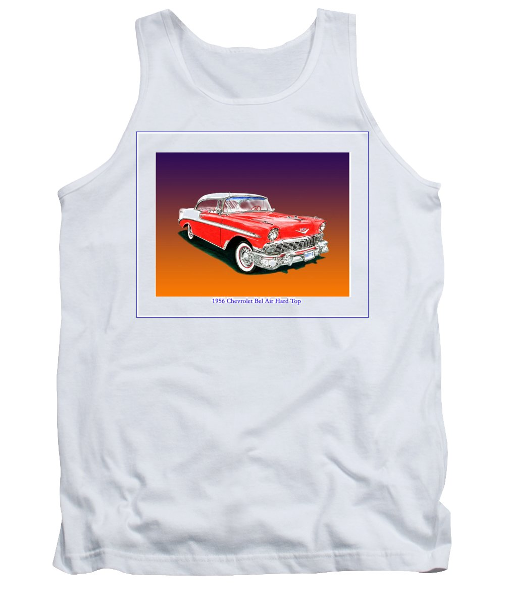 1956 Chevrolet Bel Air Ht. Great American Muscle Cars. Tank Top featuring the painting 1956 Chevrolet Bel Air Ht by Jack Pumphrey