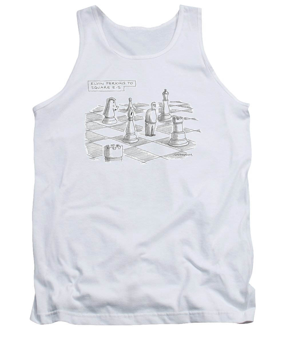 Games Modern Life Problems  (troubled Man Standing On Giant Chess Board.) 120697 Mst Mick Stevens Tank Top featuring the drawing Elvin Perkins To Square E-5 by Mick Stevens