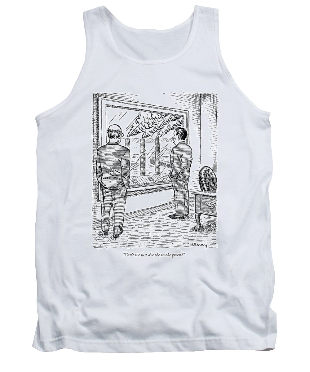 Ecology Tank Top featuring the drawing Can't We Just Dye The Smoke Green? by Rob Esmay