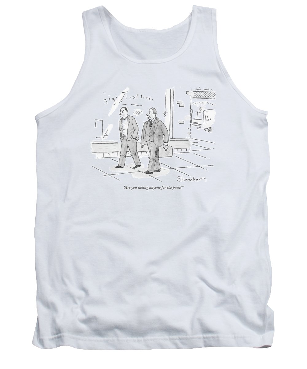 Word Play Language   (two Men Walking Down The Street.) 120074 Dsh Danny Shanahan Tank Top featuring the drawing Are You Taking Anyone For The Pain? by Danny Shanahan