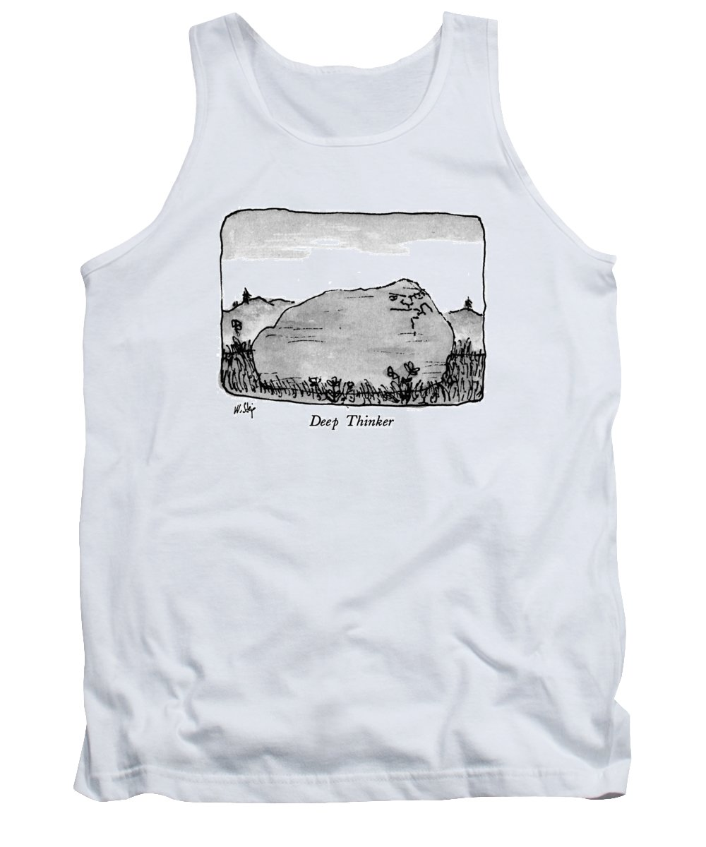 Deep Thinker  Deep Thinker: Title. Rock With A Pensive-looking Face On It.  Thinking Tank Top featuring the drawing Deep Thinker by William Steig